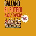Libro Fútbol a sol y a sombra de Eduardo Galeano