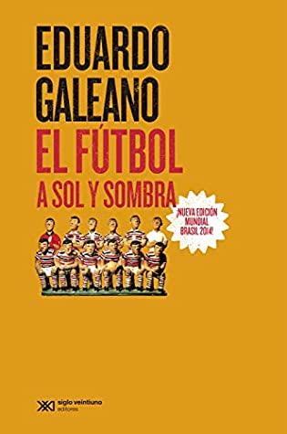 Futbol a sol y a sombra Galeano