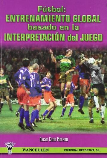 Fútbol entrenamiento global basado en la interpretación del juego libro