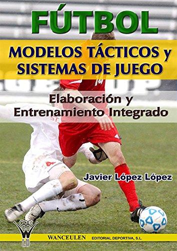 Futbol modelos tacticos y sistemas de juego eleboracion y entrenamiento integrado