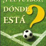 Libro ¿Y el fútbol, dónde está?